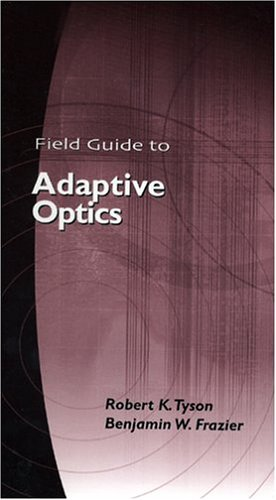Download Field Guide to Adaptive Optics (Spie Field Guides) 0819453196
