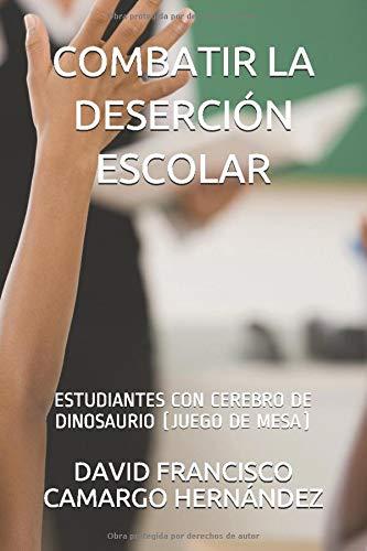 COMBATIR LA DESERCIÓN ESCOLAR: ESTUDIANTES CON CEREBRO DE DINOSAURIO (JUEGO DE MESA)