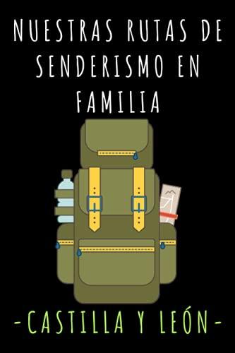 Nuestras Rutas De Senderismo En Familia - Castilla Y León: Con Plantillas Prediseñadas Para Rellenar Con Todos Los Detalles De Vuestras Rutas - 120 Páginas
