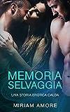 MEMORIA SELVAGGIA: Una Storia Erotica Calda