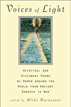 Voices of Light: Spiritual and Visionary Poems by Women Around the World from Ancient Sumeria to Now