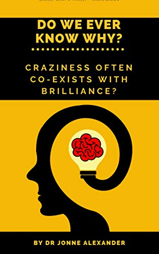 Do We Ever Know Why         Craziness Often Co-Exists With Brilliance?: A Probing. Diverse    Collection of Critical  Thoughts (English Edition)