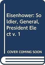 Eisenhower: Soldier, General, President Elect v. 1