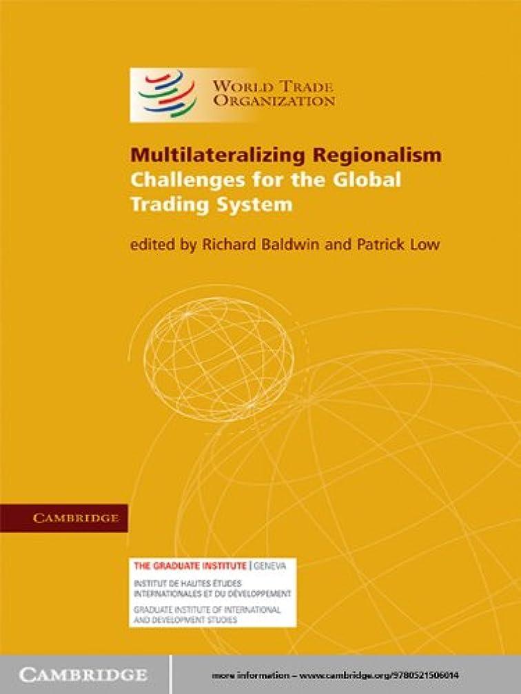 論争分解するパイルMultilateralizing Regionalism: Challenges for the Global Trading System (English Edition)