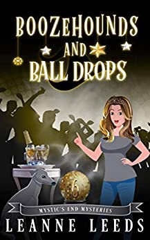 Boozehounds and Ball Drops (Mystic's End Mysteries Book 6) by [Leanne Leeds]