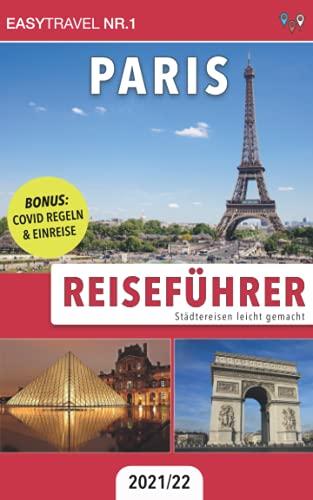 Reiseführer Paris: Städtereisen leicht gemacht 2021/22   BONUS: Covid Regeln & Einreise