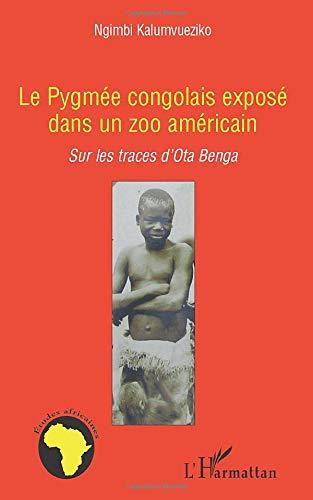 Le pygmée congolais exposé dans un zoo américain: Sur les traces d'Ota Benga