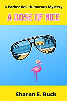 A Dose of Nice: A Parker Bell Humorous Mystery - Book 1 (English Edition) by [Sharon E. Buck]