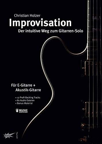 Improvisation - der intuitive Weg zum Gitarren-Solo - mit MP3-Download
