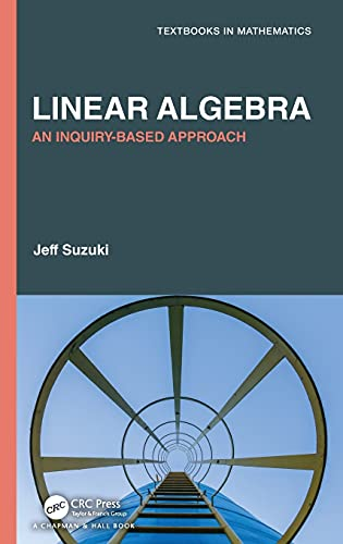 Linear Algebra: An Inquiry-Based Approach (Textbooks in Mathematics)