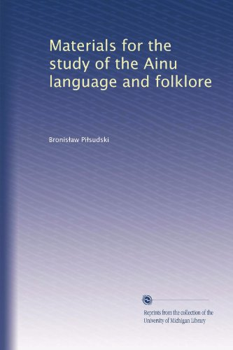 Materials for the study of the Ainu language and folklore