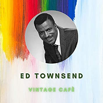 Ed Townsend - Vintage Cafè