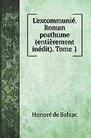 L'excommunié. Roman posthume (entièrement inédit). Tome 1