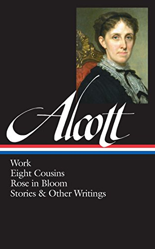 Louisa May Alcott: Work, Eight Cousins, Rose in Bloom, Stories & Other Writings (LOA #256) (Library of America Louisa May Alcott Edition Book 2) (English Edition)
