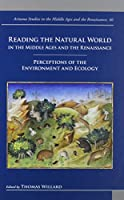 Reading the Natural World in the Middle Ages and the Renaissance: Perceptions of the Environment and Ecology (Arizona Studies in the Middle Ages and the Renaissance)