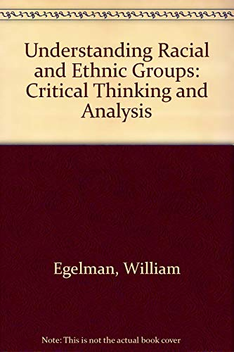 Understanding Racial and Ethnic Groups: Critical Thinking and Analysis