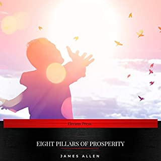 Eight Pillars of Prosperity                   Written by:                                                                                                                                 James Allen                               Narrated by:                                                                                                                                 Sarah Jane Barry                      Length: 3 hrs and 52 mins     Not rated yet     Overall 0.0