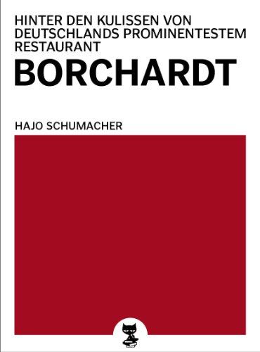 Borchardt - Hinter den Kulissen von Deutschlands prominentestem Restaurant