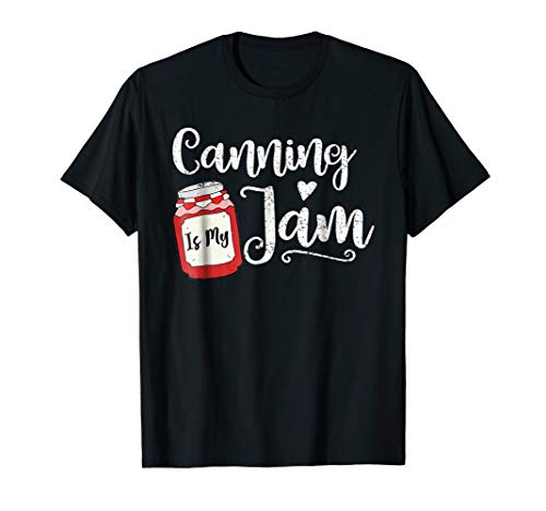 Canning Shirt Funny Canning Is My Jam Gift Shirt