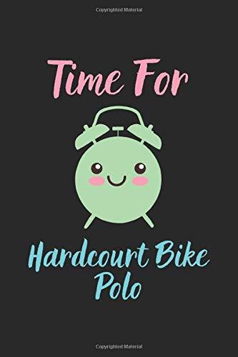 Time For Hardcourt Bike Polo: Lined Journal, 120 Pages, 6 x 9, Hardcourt Bike Polo Funny Sport Gift, Black Matte Finish (Hardcourt Bike Polo Journal)
