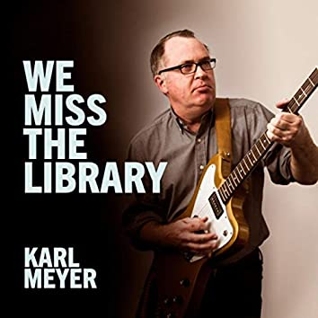 We Miss the Library