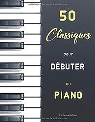 50 Classiques pour Débuter au Piano: Sélection de partitions faciles (avec doigtés) de Bach (Petit Livre d\'Anna Magdalena Bach), Satie (Gnossiennes & ... Mozart (Cahier de musique pour Nannerl), etc.