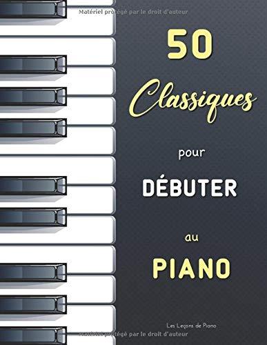 50 Classiques pour Débuter au Piano: Sélection de partitions faciles (avec doigtés) de Bach (Petit Livre d'Anna Magdalena Bach), Satie (Gnossiennes & ... Mozart (Cahier de musique pour Nannerl), etc.