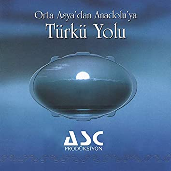 Orta Asya'dan Anadolu'ya Türkü Yolu