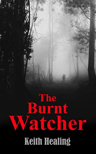 The Burnt Watcher (The Fear Book 1) by [Keith Healing]