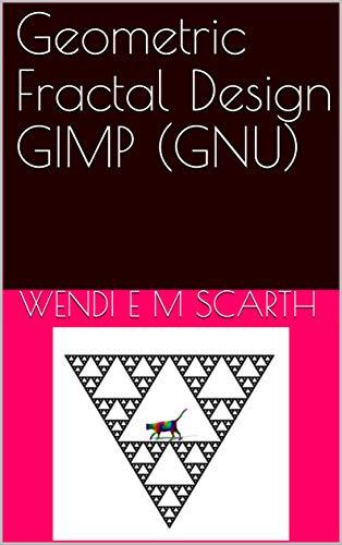 Geometric Fractal Design GIMP (GNU) (GIMP Made Easy Book 142) (English Edition)