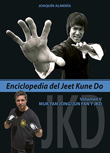 Enciclopedia del Jeet Kune Do. Volumen 5º (Muk Yan Jong/Jun Fan y JKD)