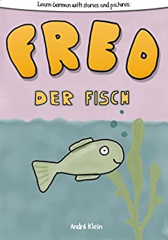 [André Klein]のLearning German With Stories And Pictures: Fred Der Fisch (English Edition)