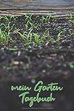 mein Garten Tagebuch: zum Eintragen aller Pflanzen im Garten (Pflanzen Buch, Band 8)