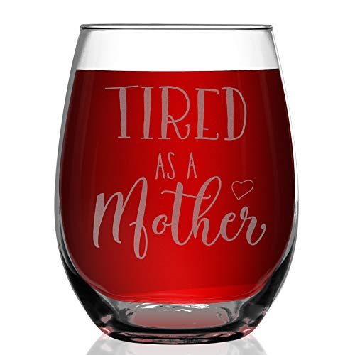 Shop4Ever Tired As A Mother Laser Engraved Stemless Wine Glass ~ Funny Gift for New Mom Mommy Mother's Day Gift ~ (15 oz.)