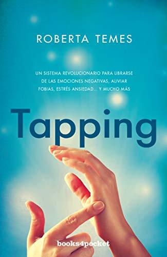 TAPPING- BOLSILLO- BOOKS4POCKET: Una técnica revolucionaria para librarse de emociones negativas, aliviar fobias, estrés, ansiedad... y mucho más (Books4pocket crec. y salud)