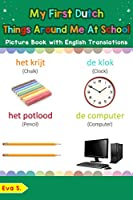 My First Dutch Things Around Me at School Picture Book with English Translations: Bilingual Early Learning & Easy...