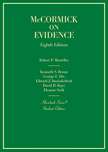 Compare Textbook Prices for McCormick's Evidence Hornbooks 8 Edition ISBN 9781684674763 by Mosteller, Robert P.,Broun, Kenneth S.,Dix, George E.,Imwinkelried, Edward J.,Kaye, D. H.,Swift, Eleanor