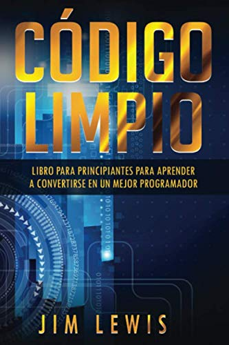 Código limpio: Libro para principiantes para aprender a convertirse en un mejor programador