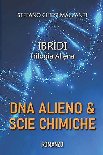 IBRIDI: DNA alieno & scie chimiche: Il romanzo sulla vera origine dell'uomo