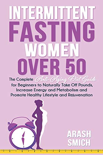 41SXfuaFvwL - Intermittent Fasting For Women Over 50: The Complete Anti-Aging Diet Guide for Beginners to Naturally Take Off Pounds, Increase Energy and Metabolism and Promote Healthy Lifestyle and Rejuvenation