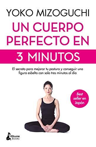 Un cuerpo perfecto en 3 minutos: El secreto para mejorar tu postura y conseguir una figura esbelta...