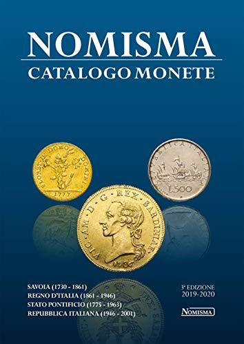 Nomisma. Catalogo monete. Savoia (1730-1861). Regno d'Italia (1861-1946). Stato Pontificio (1775-1963). Repubblica Italiana (1946-2001). Ediz. illustrata