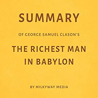 Summary of George Samuel Clason's The Richest Man in Babylon by Milkyway Media audiobook cover art