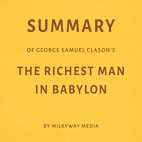 Summary of George Samuel Clason's The Richest Man in Babylon by Milkyway Media                   By:                                                                                                                                 Milkyway Media                               Narrated by:                                                                                                                                 George Drake Jr.                      Length: 21 mins     Not rated yet     Overall 0.0