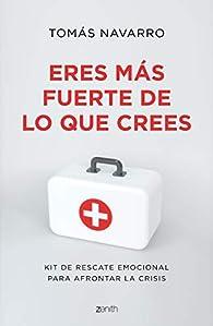 Eres más fuerte de lo que crees: Kit de rescate emocional para afontar la crisis par Tomás Navarro