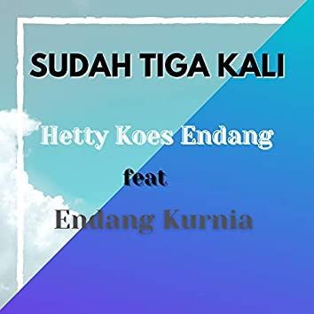 Sudah Tiga Kali (feat. Endang Kurnia)