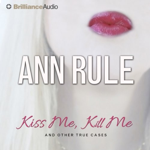 Kiss Me, Kill Me: And Other True Cases: Ann Rule's Crime Files, Book 9 cover art