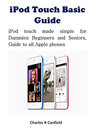 iPod Touch Basic Guide: iPod touch made simple for Dummies Beginners and Seniors, Guide to all Apple phones (English Edition)