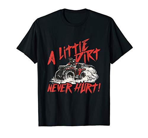 A Little Dirt Never Hurt - 4 Wheeler Quad ATV Funny Gift T-Shirt