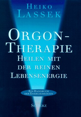 Orgontherapie. Heilen mit der reinen Lebensenergie. (Ein Handbuch der Energiemedizin.)